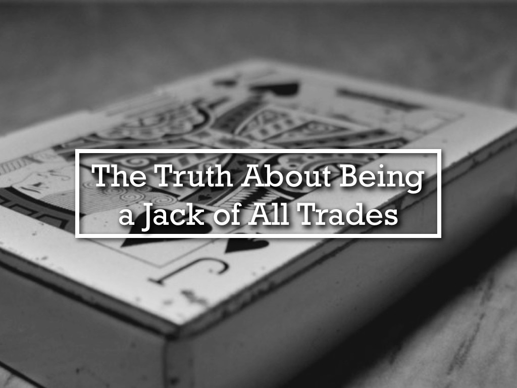 the-truth-about-being-a-jack-of-all-trades.001[1]